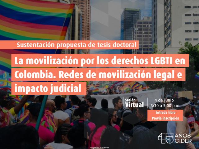 Sustentación propuesta de tesis doctoral: La movilización por los derechos LGBTI en Colombia. Redes de movilización legal e impacto judicial- Cider   Uniandes