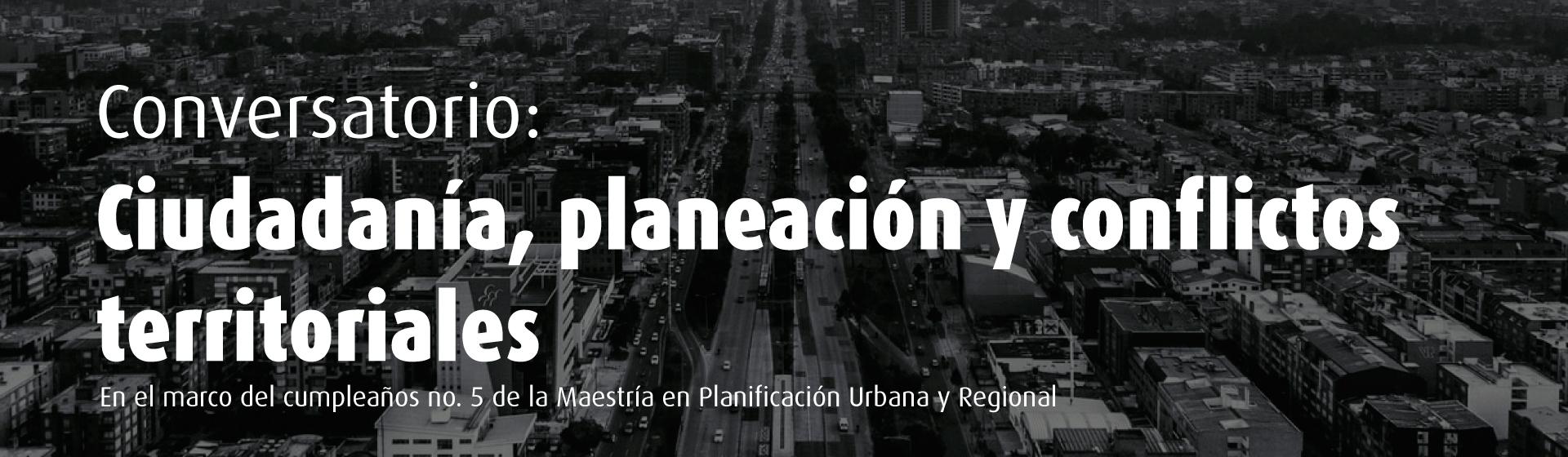 Conversatorio: Ciudadanía, planeación y conflictos territoriales- Cider | Uniandes