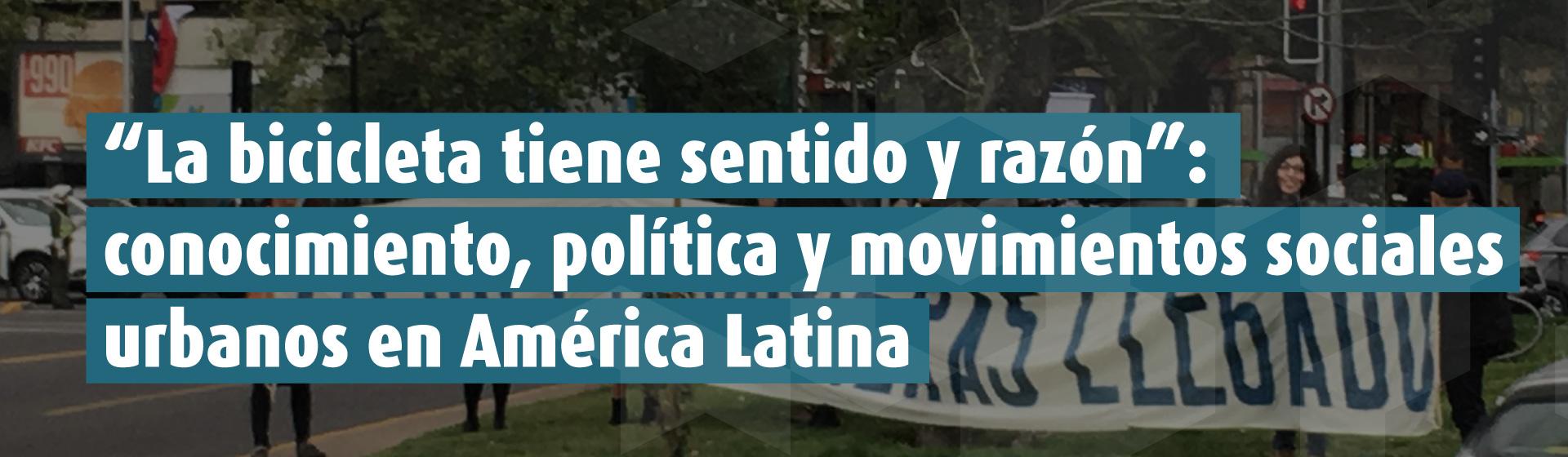 """""""La bicicleta tiene sentido y razón"""": conocimiento, política y movimientos sociales urbanos en América Latina - Cider   Uniandes"""
