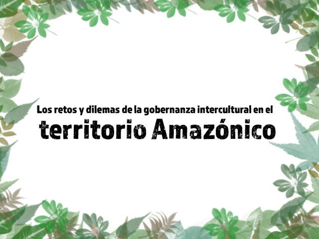 Los retos y dilemas de la gobernanza intercultural en el territorio Amazónico Cider | Uniandes