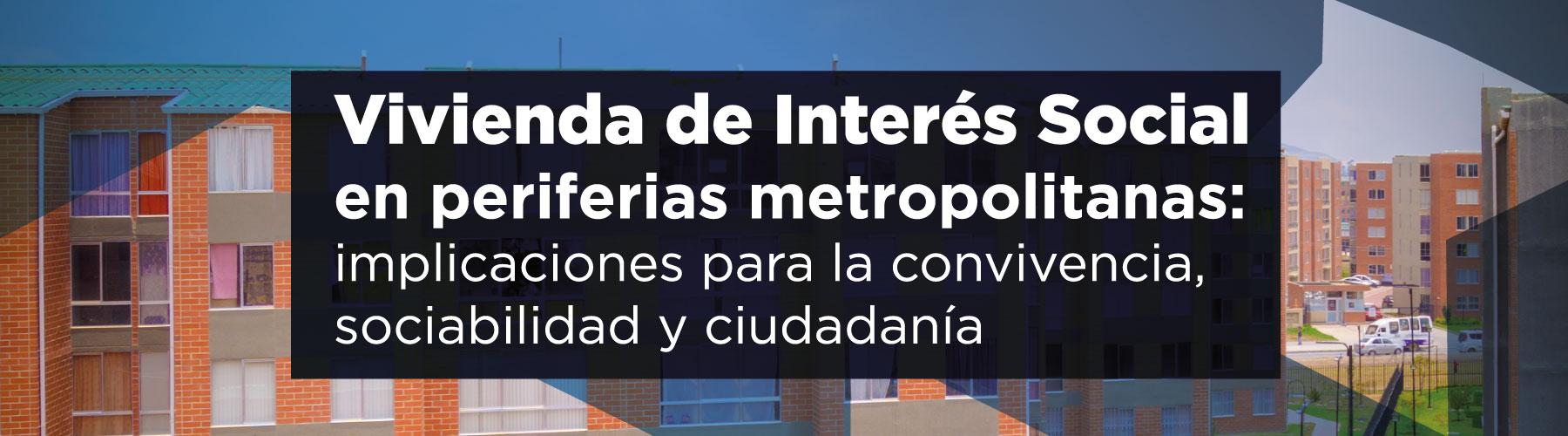 Vivienda de Interés Social en periferias metropolitanas: implicaciones para la convivencia, sociabilidad y ciudadanía Cider | Uniandes