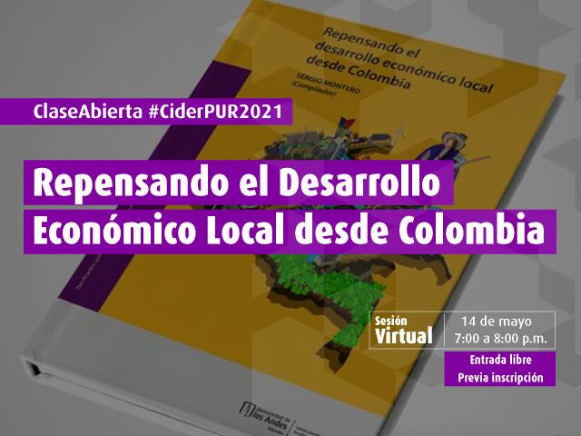 Clase Abierta #CiderPUR2021 Repensando el Desarrollo Económico Local desde Colombia- Cider | Uniandes