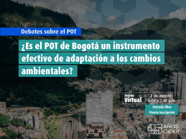 Debates sobre el POT ¿Es el POT de Bogotá un instrumento efectivo de adaptación a los cambios ambientales?- Cider | Uniandes