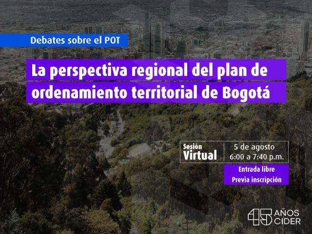 Debates sobre el POT La perspectiva regional del plan de ordenamiento territorial de Bogotá- Cider | Uniandes