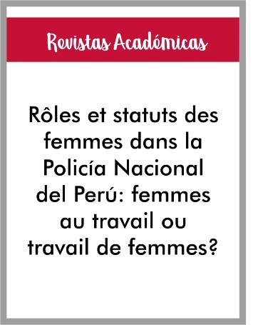 Artículo de revista Roles et statuts des femmes dans la Policía Nacional del Perú: femmes au travail ou travail de femmes?