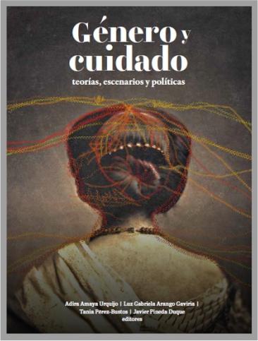 Libro Género y cuidado. Teorías, escenarios y políticas. políticas. Editorial